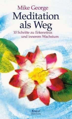 Meditation als Weg: 10 Schritte zu Erkenntnis und innerem Wachstum