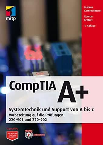 CompTIA A+: Systemtechnik und Support vopn A bis Z. Vorbereitung auf die Prüfungen #220-901 und #220-902 (mitp Professional)