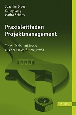 Praxisleitfaden Projektmanagement: Tipps, Tools und Tricks aus der Praxis für die Praxis
