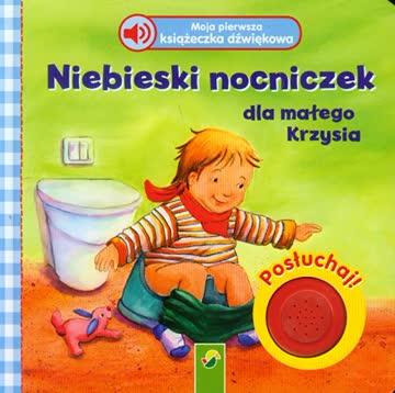 Moja pierwsza ksiazeczka dzwiekowa Niebieski nocniczek dla malego Krzysia