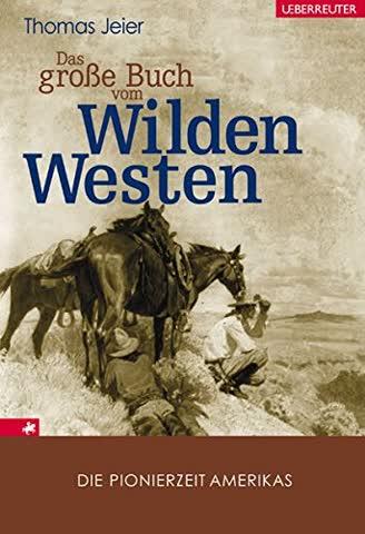 Das große Buch vom Wilden Westen: Die Pionierzeit Amerikas