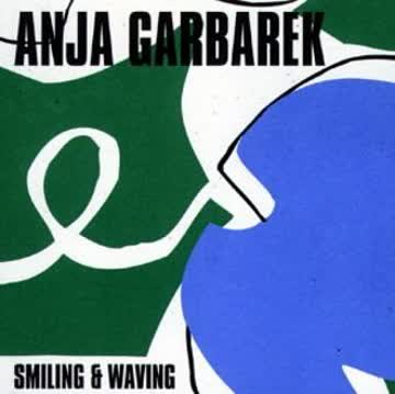 Anja Garbarek - Smiling and Waving