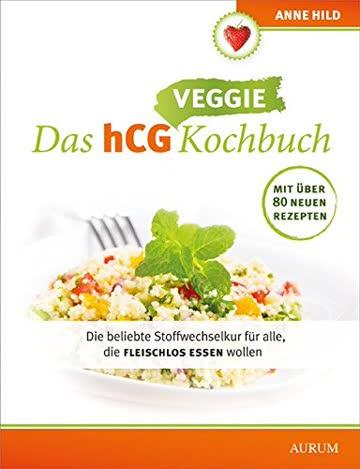 Das hCG Veggie Kochbuch: Die beliebte Stoffwechselkur für alle, die fleischlos essen wollen