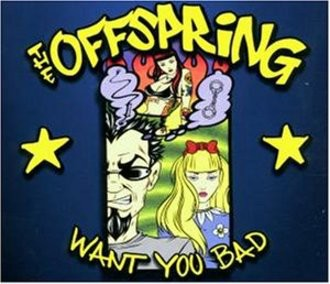 Offspring - Want You Bad