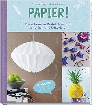Papier!: Die schönsten Bastelideen zum Schenken und Dekorieren