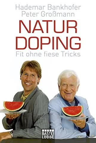 Naturdoping: Fit ohne fiese Tricks. Praktische Tipps aus der Natur