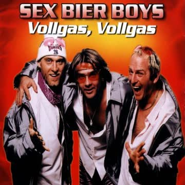 Sex Bier Boys - Vollgas,Vollgas