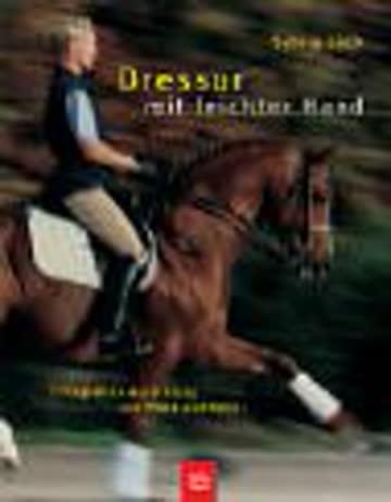 Dressur mit leichter Hand: Erfolgreiche Ausbildung von Pferd und Reiter