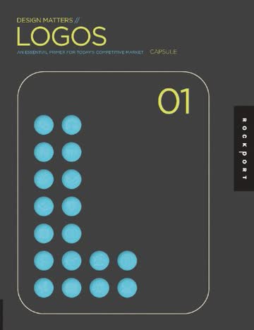 Design Matters: Logos 01: Logos - An Essential Primer for Today's Competitive Market