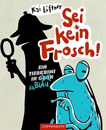 Sei kein Frosch!: Ein Tierkrimi in Grün, äh Blau