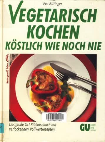 Vegetarisch kochen, köstlich wie noch nie. Das große GU- Bildkochbuch mit verlockenden Vollwertrezepten