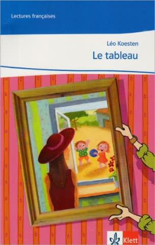 Le tableau: Lektüre Klasse 9/10: A2/B1 (Lectures françaises)