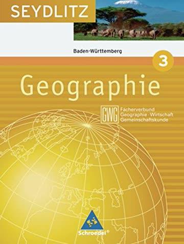 Seydlitz Geographie 3 GWG. 7. Schuljahr. Schülerband Baden Württemberg: Ausgabe 2004