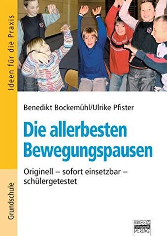 Ideen für die Praxis - Grundschule: Die allerbesten Bewegungspausen: Originell - sofort einsetzbar - schülergetestet