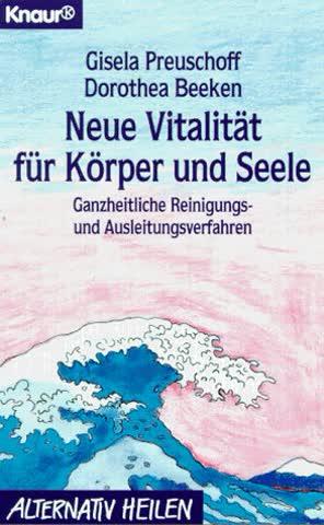 Neue Vitalität für Körper und Seele: Ganzheitliche Reinigungs- und Ausleitungsverfahren (Knaur Taschenbücher. Alternativ Heilen)