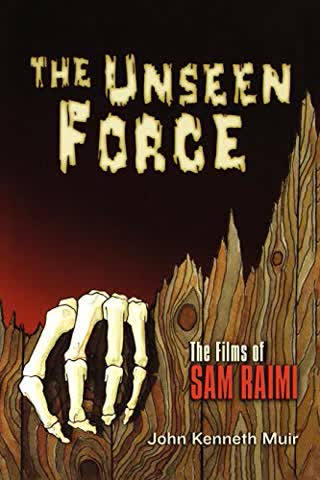 The Unseen Force: The Films of Sam Raimi (Applause Books)