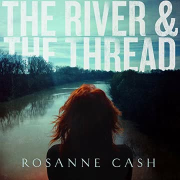 Rosanne Cash - The River & The Thread