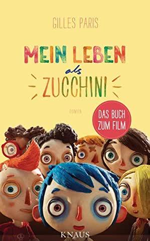 Mein Leben als Zucchini: Roman