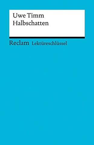 Lektüreschlüssel zu Uwe Timm: Halbschatten (Reclams Universal-Bibliothek)