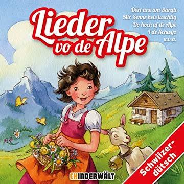 Lieder vo de Alpe: Die schönschte Schwiizer Chinderlieder