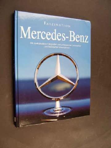 Faszination Mercedes-Benz. Mit spektakulären Fotographien und umfassenden technischen und historischen Informationen