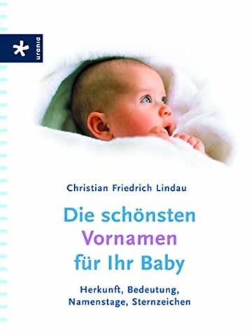 Die schönsten Vornamen für Ihr Baby: Herkunft, Bedeutung, Namenstage, Sternzeichen