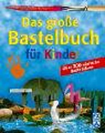 Das große Bastelbuch für Kinder