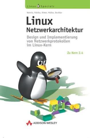 Linux Netzwerkarchitektur . Design und Implementierung von Netzwerkprotokollen im Linux-Kern (Open Source Library)