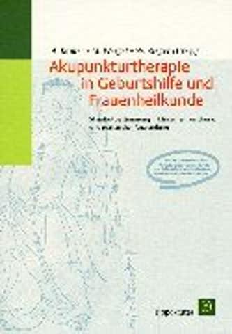Akupunkturtherapie in Geburtshilfe und Frauenheilkunde: Standortbestimmung in klinischer Forschung und praktische Anwendung