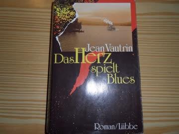Das Herz spielt Blues Jean Vautrin