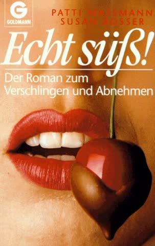 Echt süß!: Der Roman zum Verschlingen und Abnehmen