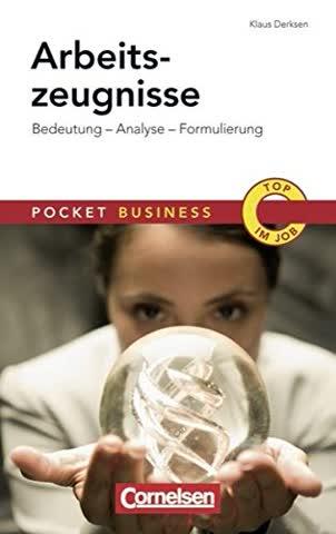 Pocket Business: Arbeitszeugnisse: Bedeutung - Analyse - Zeugniscode - Musterzeugnisse