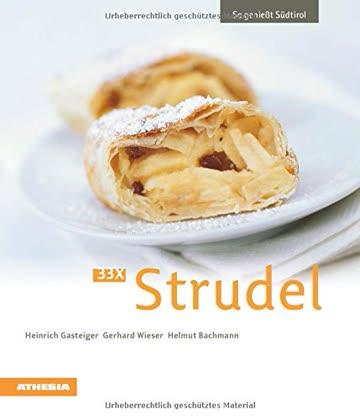 33 x Strudel: So genießt Südtirol (So genießt Südtirol / Ausgezeichnet mit dem Sonderpreis der GAD (Gastronomische Akademie Deutschlands e.V.))
