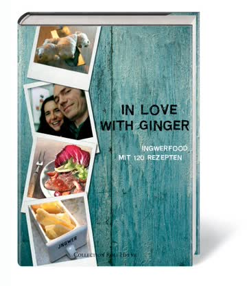 In Love with Ginger. Ingwerfood - Mit 130 Rezepten