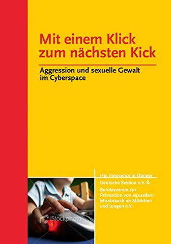 Mit einem Klick zum nächsten Kick: Agression und sexuelle Gewalt im Cyberspace