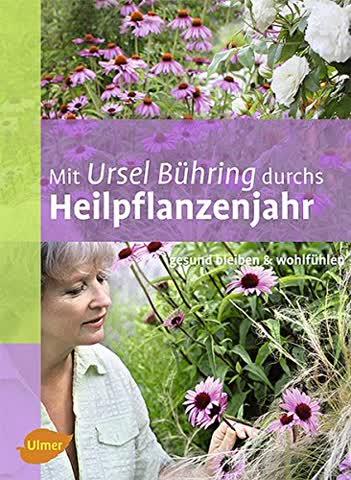Mit Ursel Bühring durchs Heilpflanzenjahr: Gesund bleiben & wohlfühlen