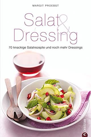 Salat & Dressing: 70 knackige Salatrezepte und noch mehr Dressings