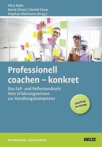 Professionell coachen konkret: Das Fall- und Reflexionsbuch: Vom Erfahrungswissen zur Handlungskompetenz (Beltz Weiterbildung / Fachbuch)
