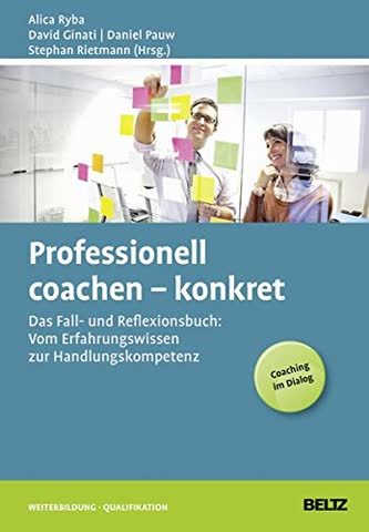 Professionell coachen - konkret: Das Fall- und Reflexionsbuch: Vom Erfahrungswissen zur Handlungskompetenz (Beltz Weiterbildung / Fachbuch)