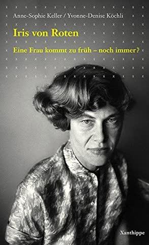 Iris von Roten: Eine Frau kommt zu früh - noch immer?
