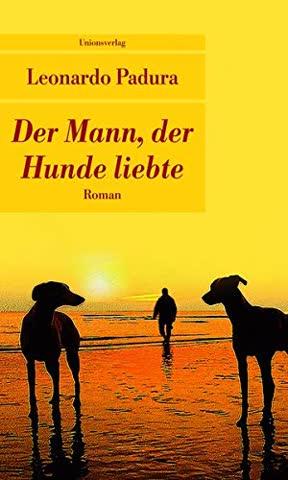 Der Mann, der Hunde liebte (Unionsverlag Taschenbücher)