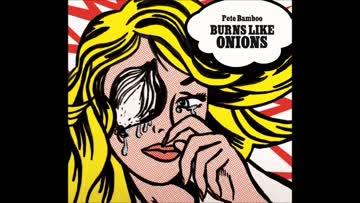 CD , Pete Bamboo . Burns like Onions