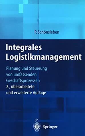 Integrales Logistikmanagement: Planung Und Steuerung Der Umfassenden Supply Chain