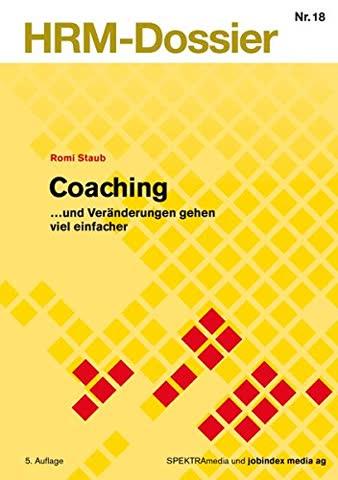 Coaching: ... und Veränderungen gehen viel einfacher (HRM-Dossier)