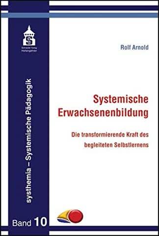 Systemische Erwachsenenbildung: Die transformierende Kraft des begleiteten Selbstlernens (systhemia - Systemische Pädagogik)
