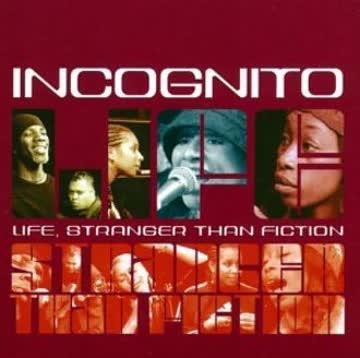 Incognito - Life Stranger Than Fiction