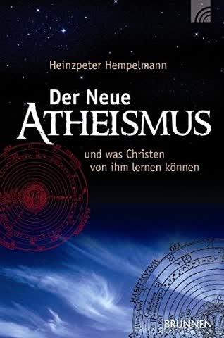 Der neue Atheismus: und was Christen von ihm lernen können