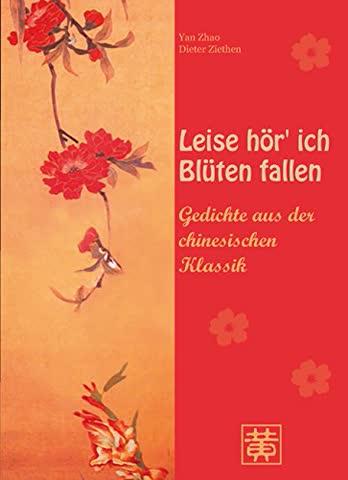 Leise hör' ich Blüten fallen: Gedichte aus der chinesischen Klassik