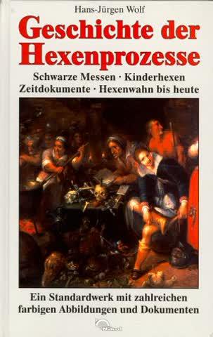Geschichte der Hexenprozesse. Schwarze Messen - Kinderhexen - Zeitdokumente - Hexenwahn bis heute.