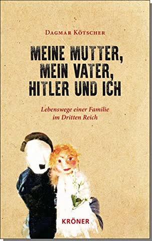 Meine Mutter, mein Vater, Hitler und ich: Lebenswege einer Familie im Dritten Reich, dargestellt anhand von Briefen und Tagebüchern